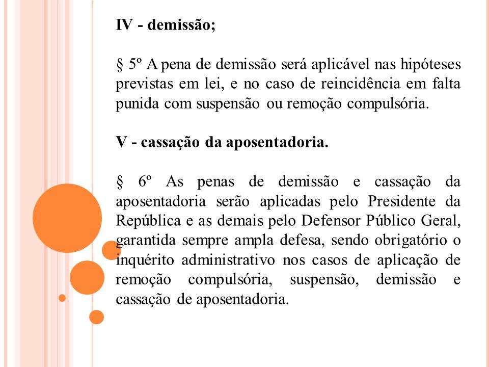 IV - demissão; § 5º A pena de demissão será aplicável nas hipóteses previstas em lei, e no caso de reincidência em falta punida com suspensão ou remoç