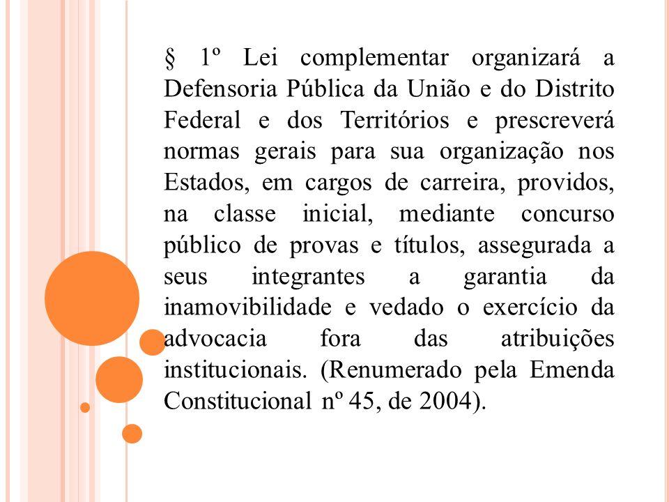 § 1º Lei complementar organizará a Defensoria Pública da União e do Distrito Federal e dos Territórios e prescreverá normas gerais para sua organizaçã