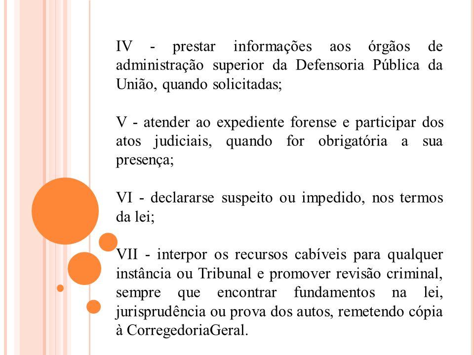 IV - prestar informações aos órgãos de administração superior da Defensoria Pública da União, quando solicitadas; V - atender ao expediente forense e