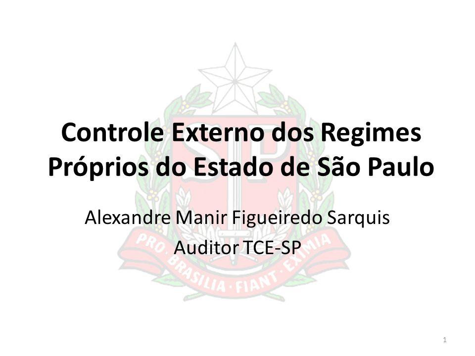 Controle Externo dos Regimes Próprios do Estado de São Paulo Alexandre Manir Figueiredo Sarquis Auditor TCE-SP 1