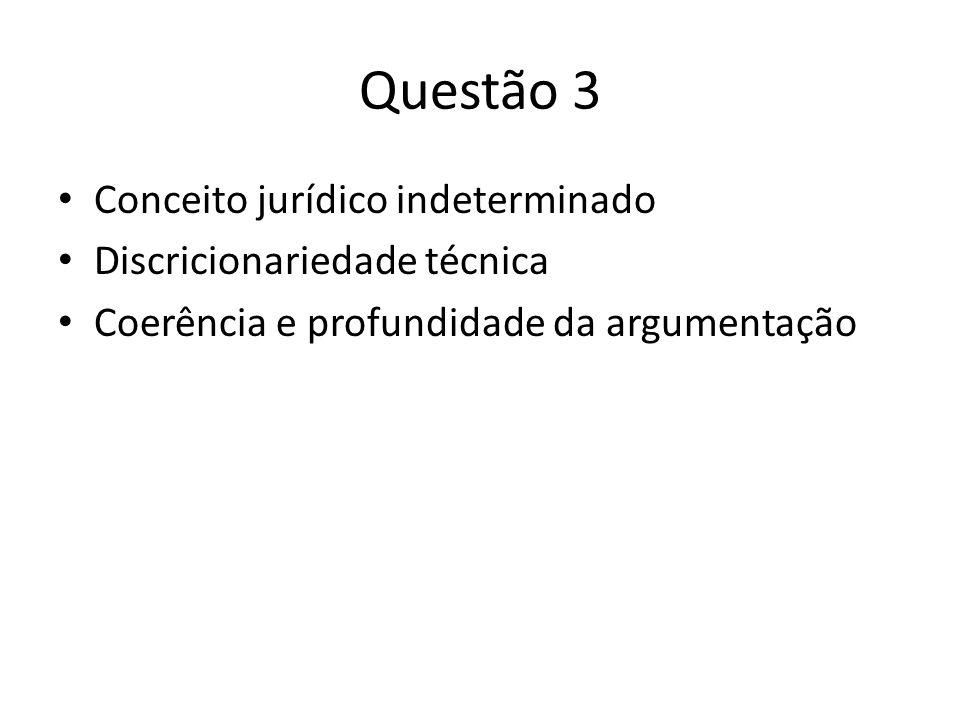 Questão 3 Conceito jurídico indeterminado Discricionariedade técnica Coerência e profundidade da argumentação