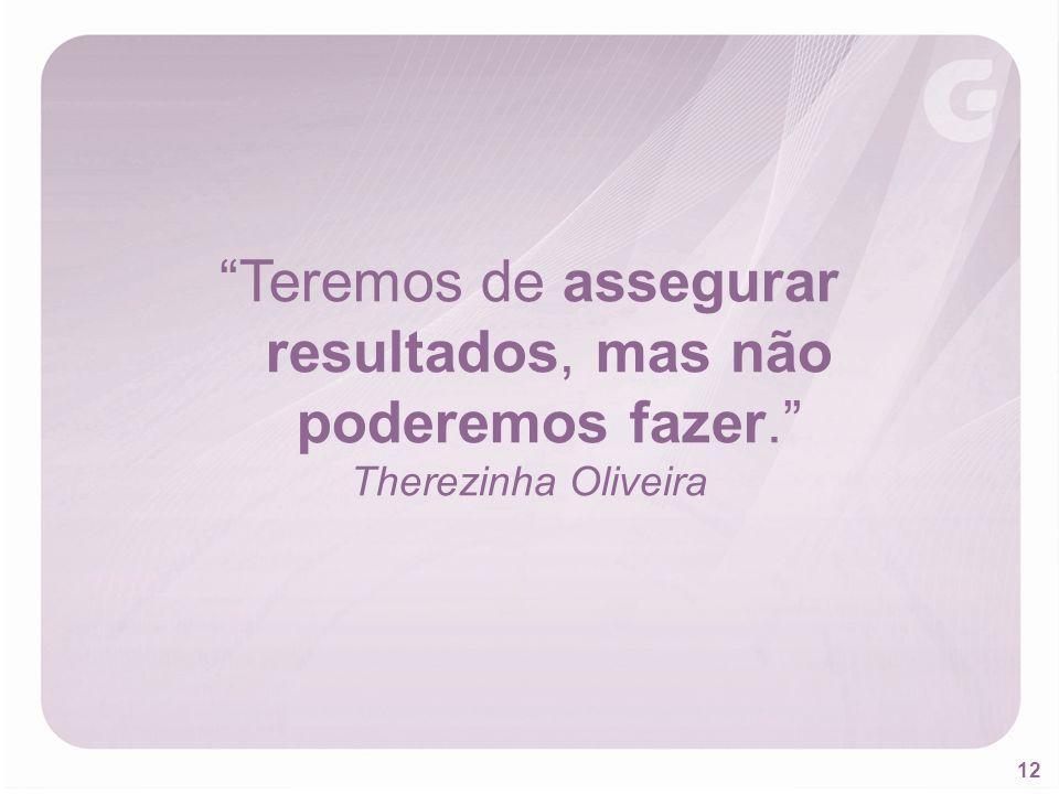 12 Teremos de assegurar resultados, mas não poderemos fazer. Therezinha Oliveira
