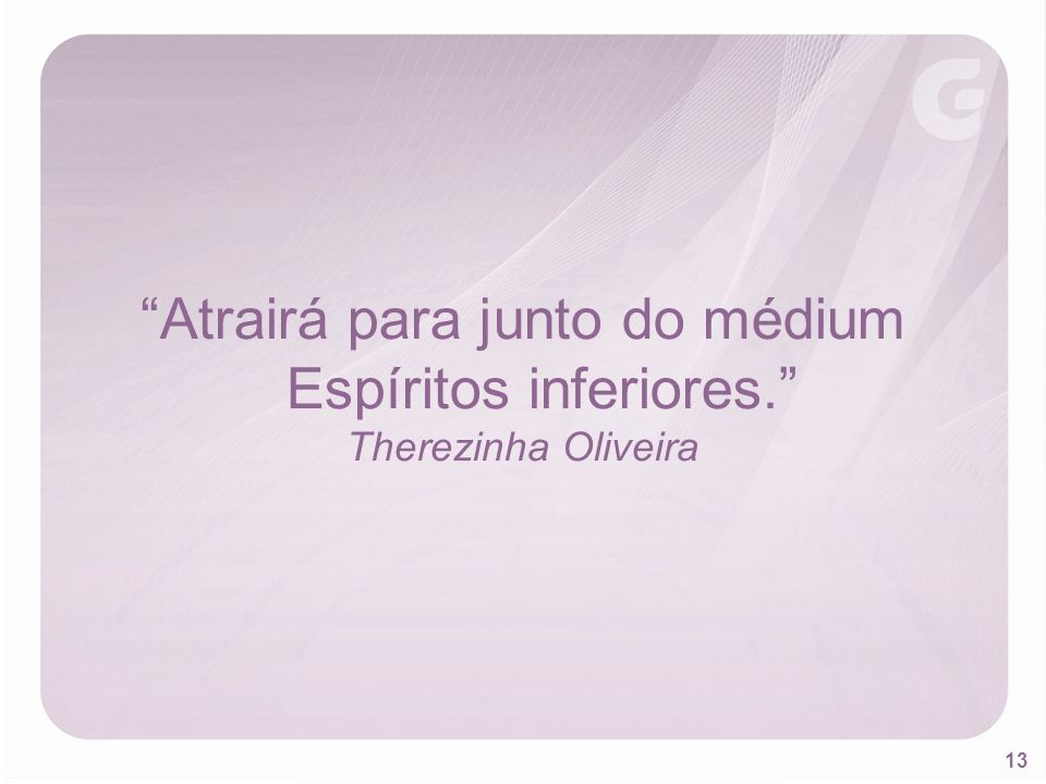 13 Atrairá para junto do médium Espíritos inferiores. Therezinha Oliveira