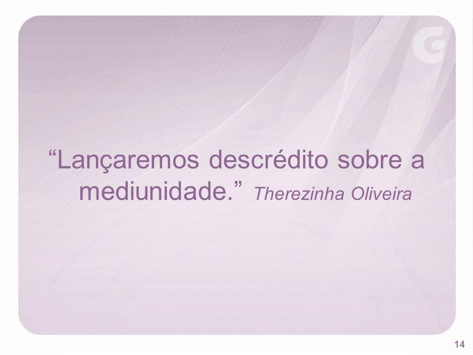 14 Lançaremos descrédito sobre a mediunidade. Therezinha Oliveira