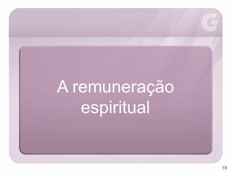 18 A remuneração espiritual
