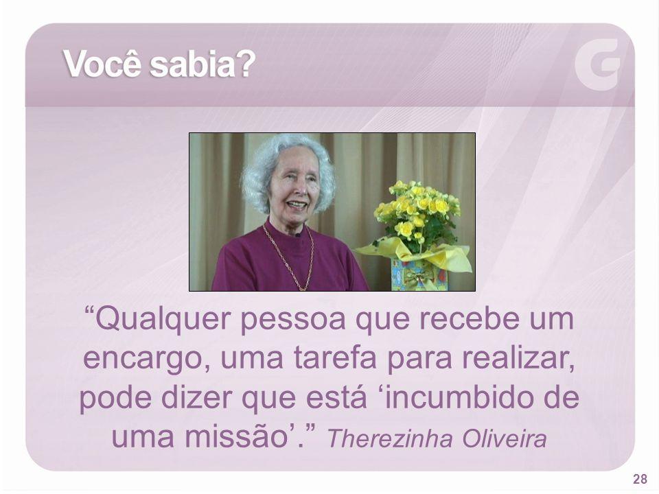 28 Qualquer pessoa que recebe um encargo, uma tarefa para realizar, pode dizer que está incumbido de uma missão. Therezinha Oliveira