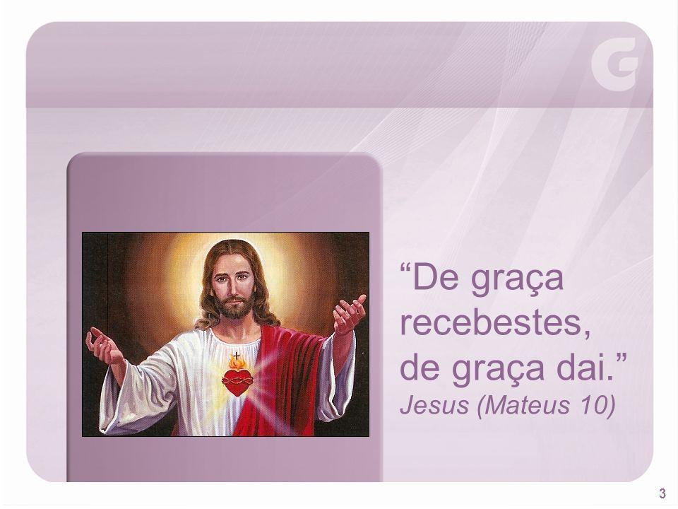3 De graça recebestes, de graça dai. Jesus (Mateus 10)