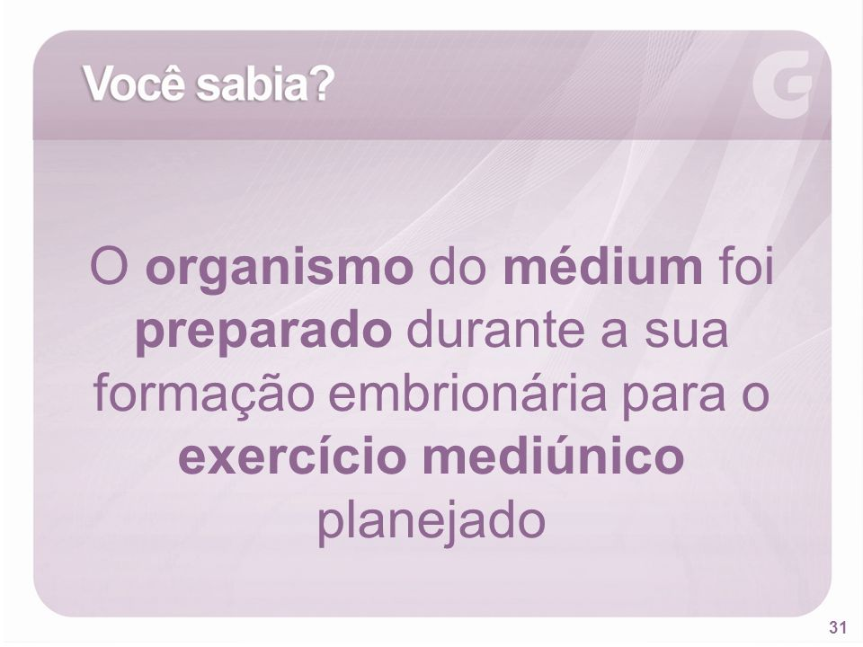 31 O organismo do médium foi preparado durante a sua formação embrionária para o exercício mediúnico planejado