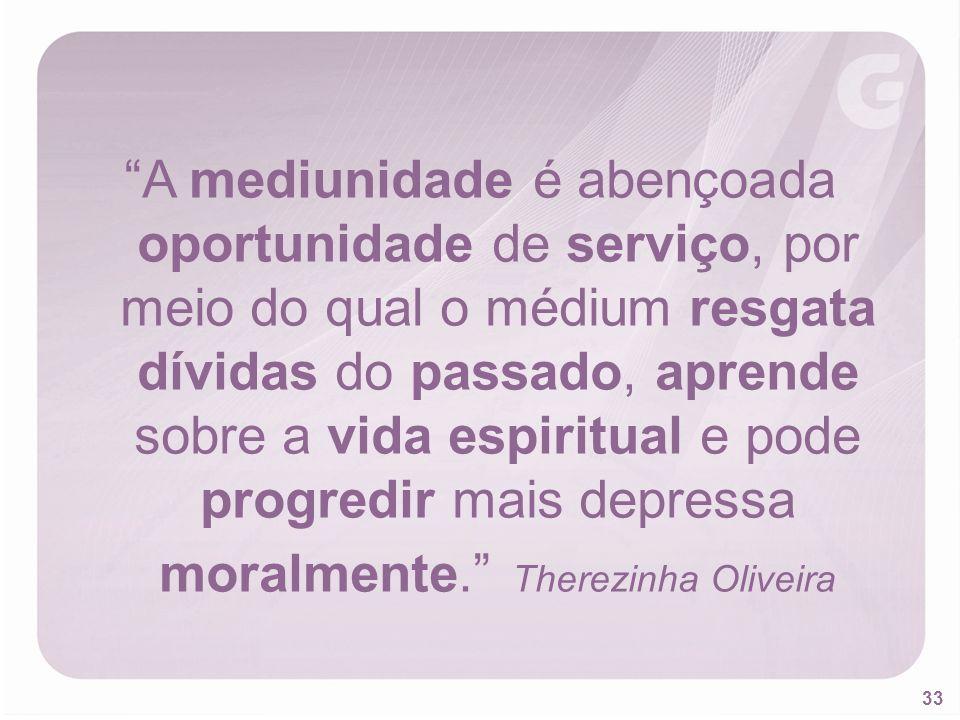 33 A mediunidade é abençoada oportunidade de serviço, por meio do qual o médium resgata dívidas do passado, aprende sobre a vida espiritual e pode pro