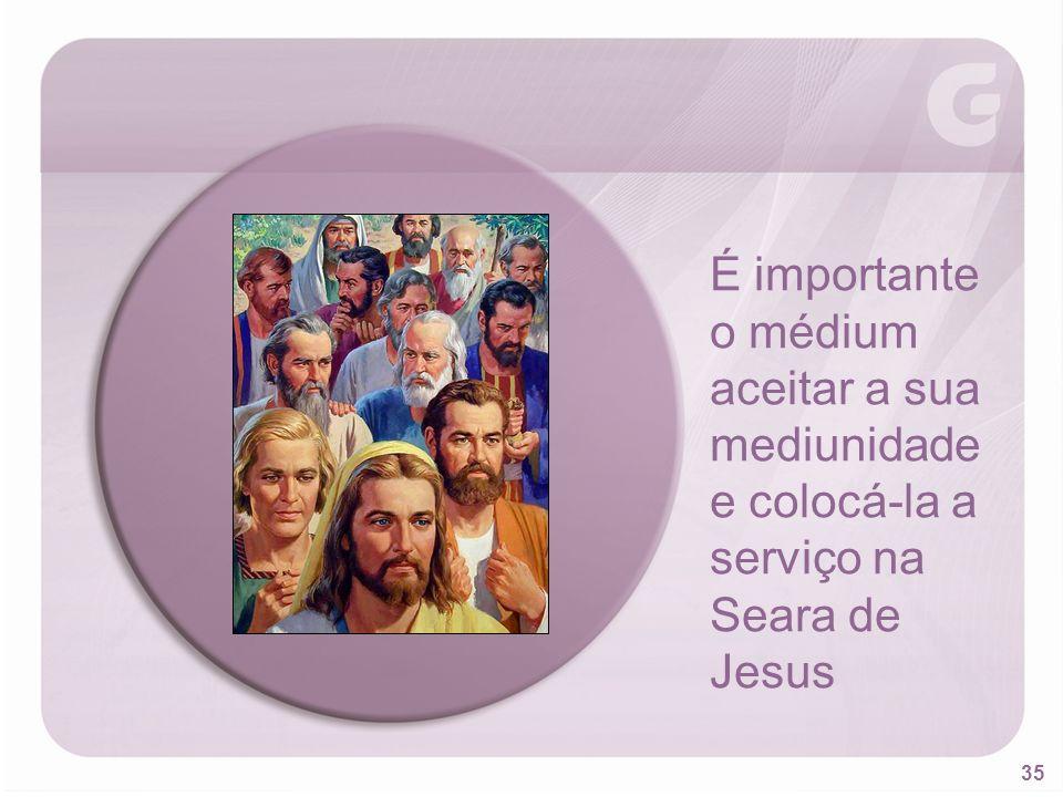 35 É importante o médium aceitar a sua mediunidade e colocá-la a serviço na Seara de Jesus
