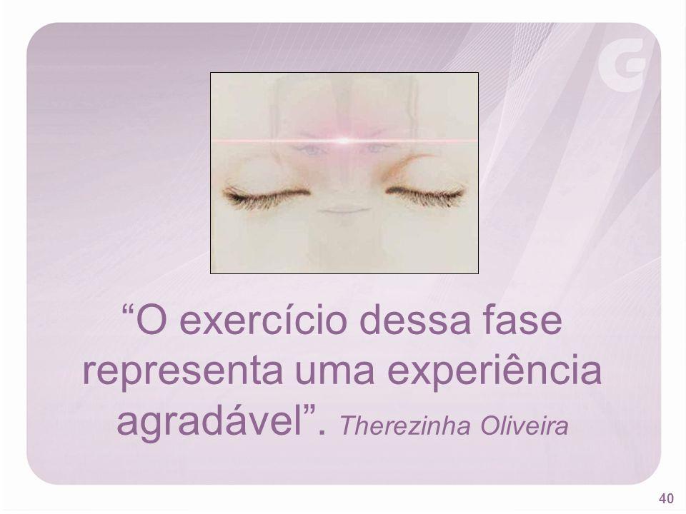 40 O exercício dessa fase representa uma experiência agradável. Therezinha Oliveira