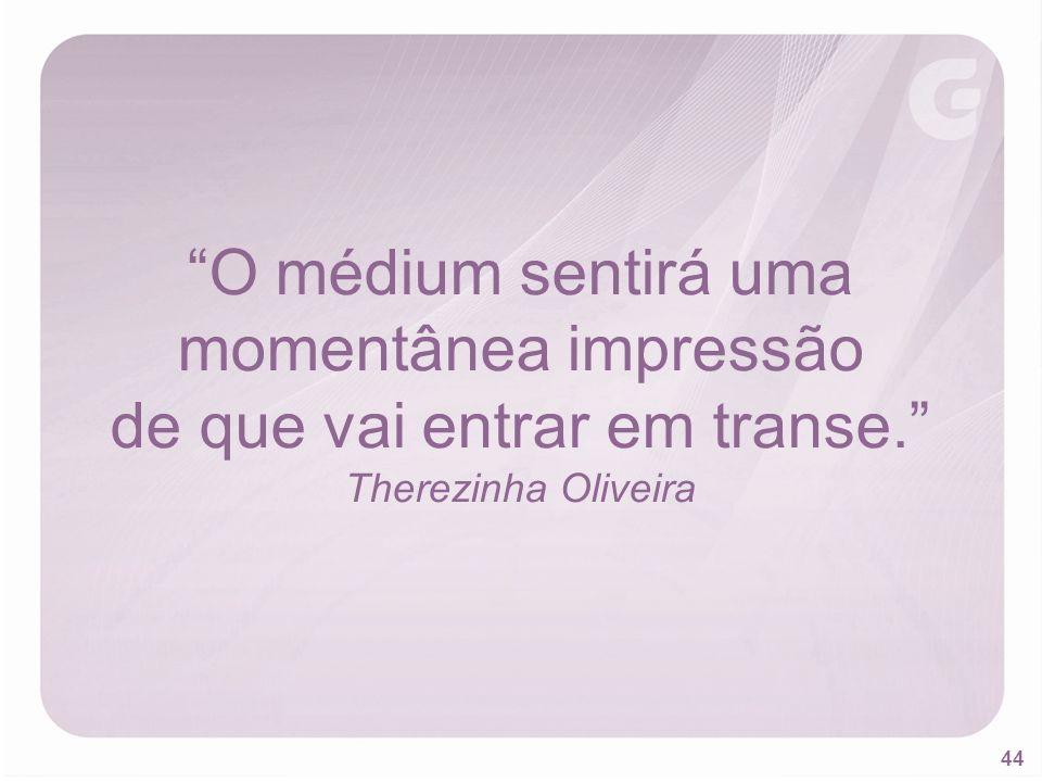 44 O médium sentirá uma momentânea impressão de que vai entrar em transe. Therezinha Oliveira