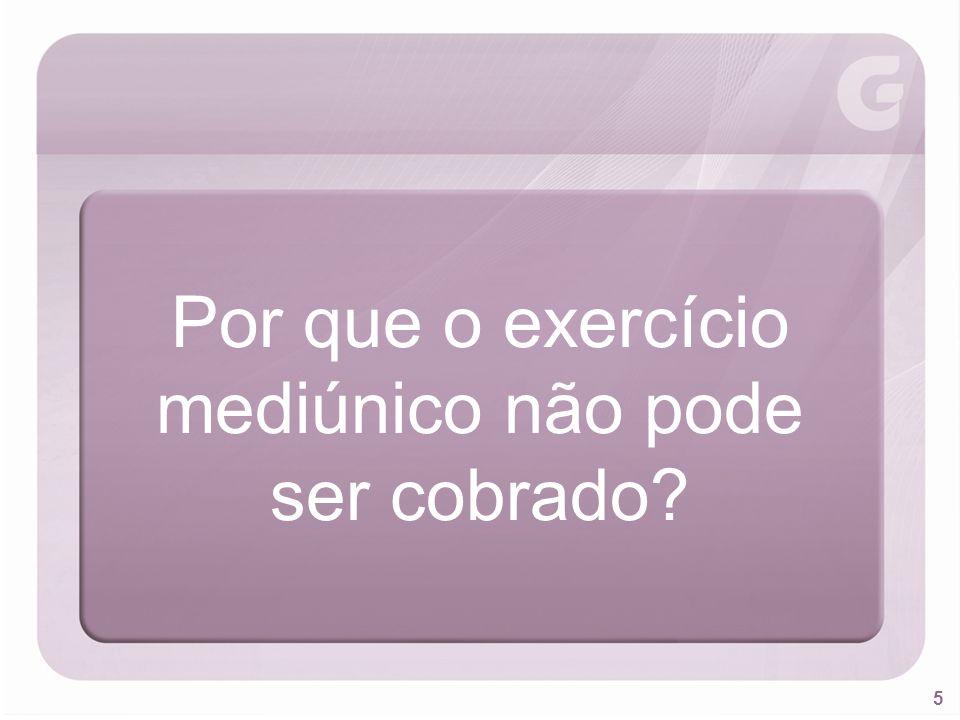 5 Por que o exercício mediúnico não pode ser cobrado?