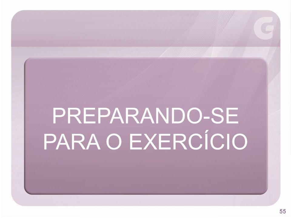 55 PREPARANDO-SE PARA O EXERCÍCIO