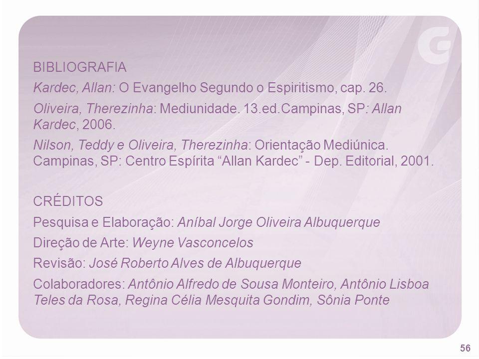 56 BIBLIOGRAFIA Kardec, Allan: O Evangelho Segundo o Espiritismo, cap. 26. Oliveira, Therezinha: Mediunidade. 13.ed.Campinas, SP: Allan Kardec, 2006.