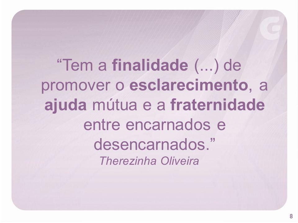 8 Tem a finalidade (...) de promover o esclarecimento, a ajuda mútua e a fraternidade entre encarnados e desencarnados. Therezinha Oliveira
