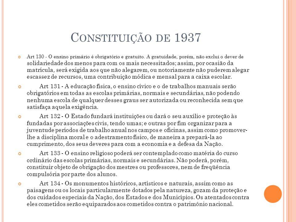 C ONSTITUIÇÃO DE 1937 Art 130 - O ensino primário é obrigatório e gratuito.