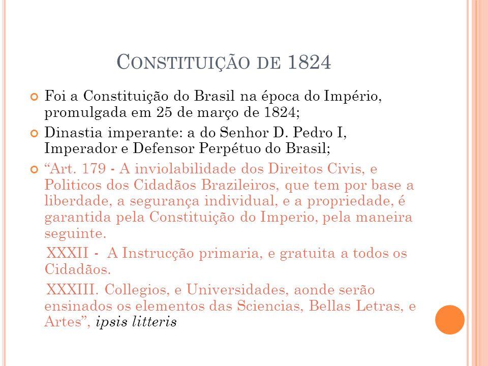 C ONSTITUIÇÃO DE 1824 Foi a Constituição do Brasil na época do Império, promulgada em 25 de março de 1824; Dinastia imperante: a do Senhor D.