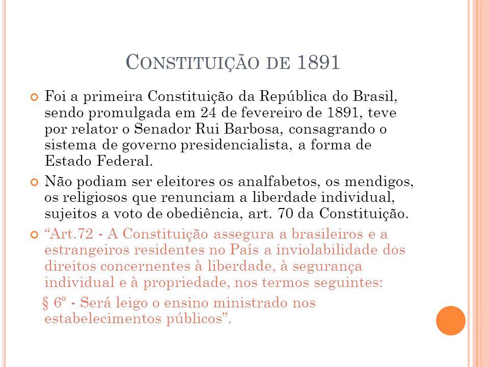 C ONSTITUIÇÃO DE 1891 Foi a primeira Constituição da República do Brasil, sendo promulgada em 24 de fevereiro de 1891, teve por relator o Senador Rui Barbosa, consagrando o sistema de governo presidencialista, a forma de Estado Federal.
