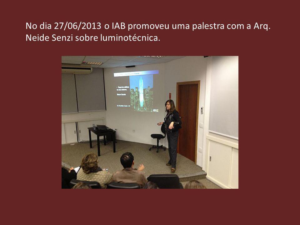 No dia 27/06/2013 o IAB promoveu uma palestra com a Arq. Neide Senzi sobre luminotécnica.