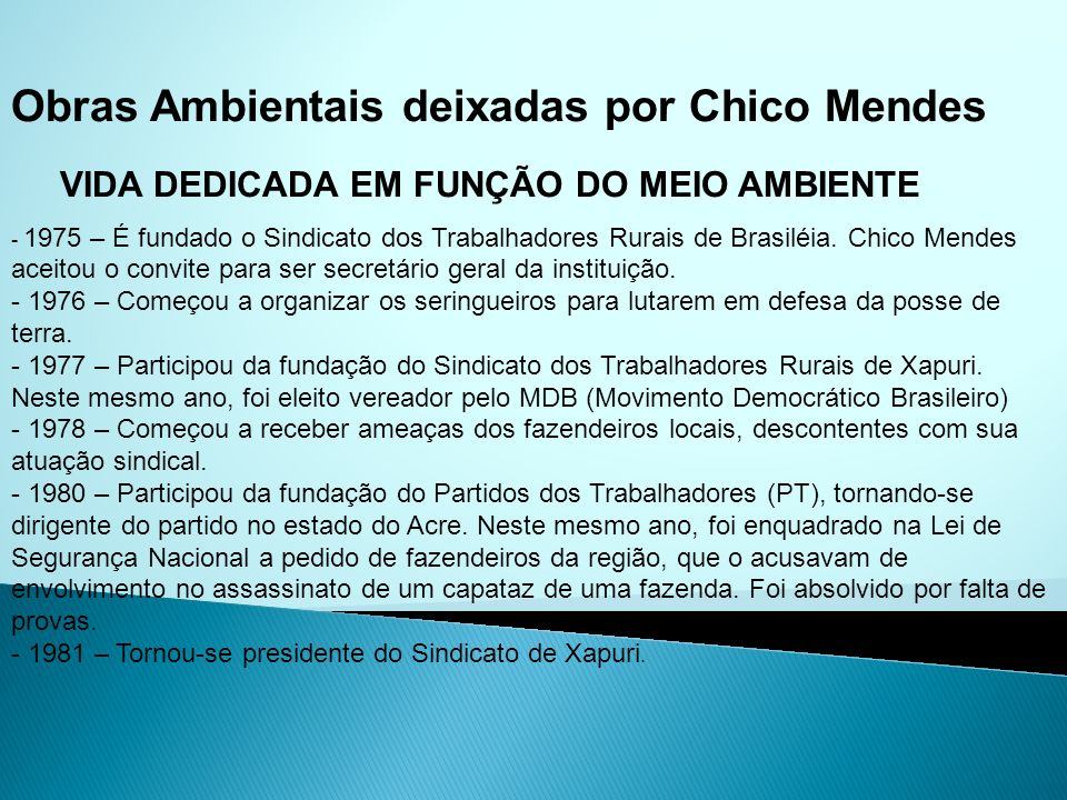 VIDA DEDICADA EM FUNÇÃO DO MEIO AMBIENTE - 1975 – É fundado o Sindicato dos Trabalhadores Rurais de Brasiléia. Chico Mendes aceitou o convite para ser