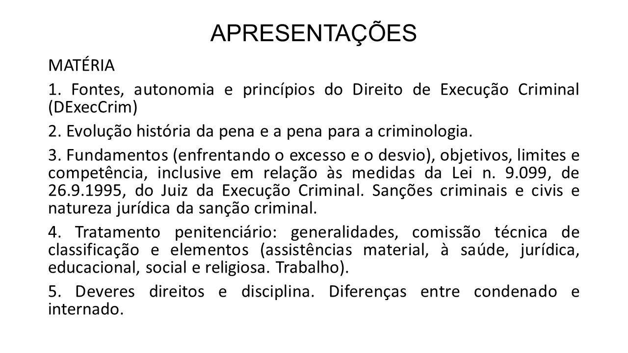 APRESENTAÇÕES MATÉRIA 1. Fontes, autonomia e princípios do Direito de Execução Criminal (DExecCrim) 2. Evolução história da pena e a pena para a crimi
