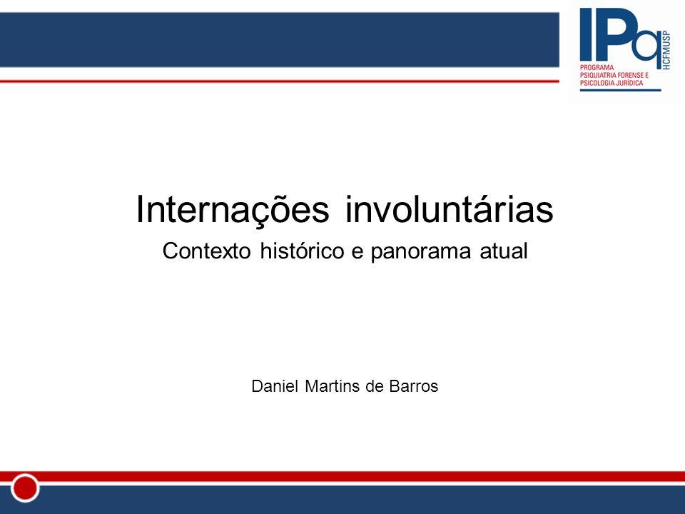 Internações involuntárias Contexto histórico e panorama atual Daniel Martins de Barros