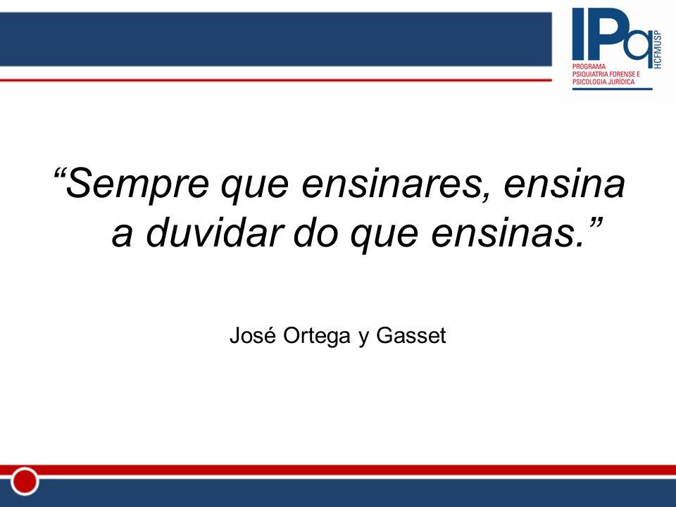 Sempre que ensinares, ensina a duvidar do que ensinas. José Ortega y Gasset