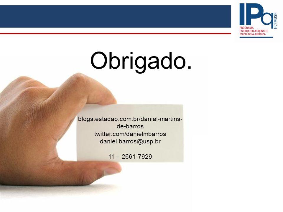 Obrigado. blogs.estadao.com.br/daniel-martins- de-barros twitter.com/danielmbarros daniel.barros@usp.br 11 – 2661-7929