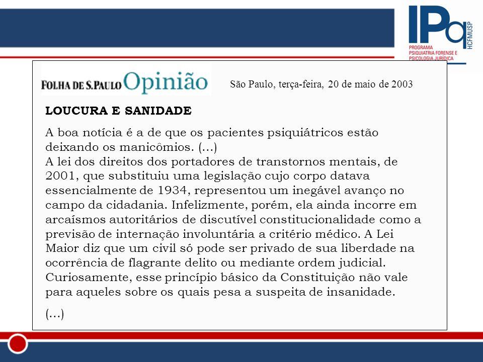 São Paulo, terça-feira, 20 de maio de 2003 LOUCURA E SANIDADE A boa notícia é a de que os pacientes psiquiátricos estão deixando os manicômios. (...)