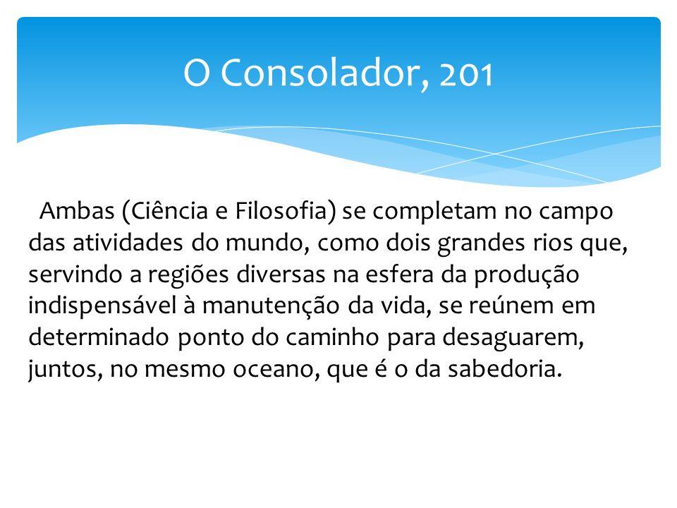 O Consolador, 201 Ambas (Ciência e Filosofia) se completam no campo das atividades do mundo, como dois grandes rios que, servindo a regiões diversas n
