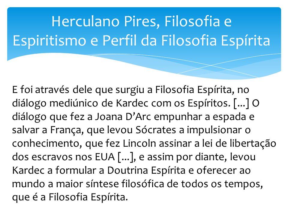 Herculano Pires, Filosofia e Espiritismo e Perfil da Filosofia Espírita E foi através dele que surgiu a Filosofia Espírita, no diálogo mediúnico de Ka