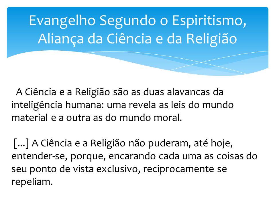 Evangelho Segundo o Espiritismo, Aliança da Ciência e da Religião A Ciência e a Religião são as duas alavancas da inteligência humana: uma revela as l