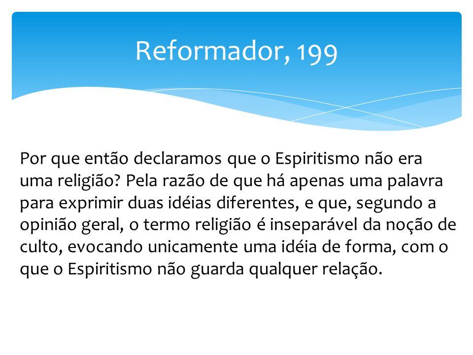 Reformador, 199 Por que então declaramos que o Espiritismo não era uma religião? Pela razão de que há apenas uma palavra para exprimir duas idéias dif