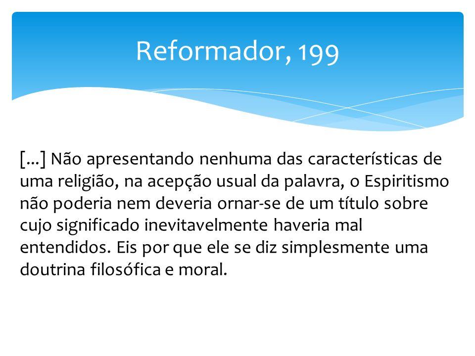 Reformador, 199 [...] Não apresentando nenhuma das características de uma religião, na acepção usual da palavra, o Espiritismo não poderia nem deveria
