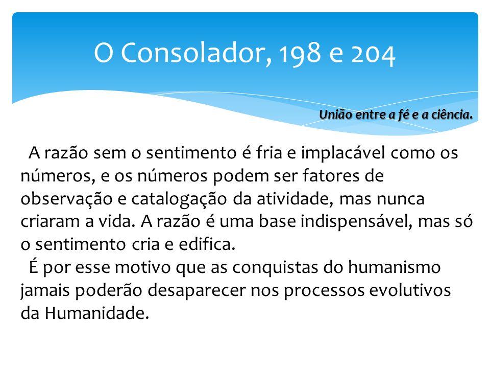 O Consolador, 198 e 204 A razão sem o sentimento é fria e implacável como os números, e os números podem ser fatores de observação e catalogação da at