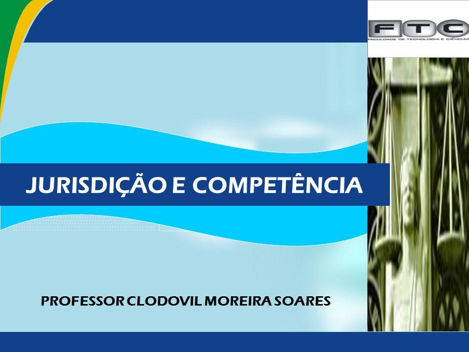 JURISDIÇÃO E COMPETÊNCIA PROFESSOR CLODOVIL MOREIRA SOARES