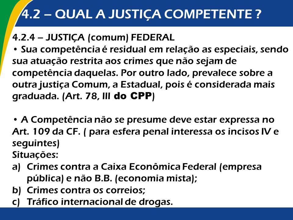 4.2 – QUAL A JUSTIÇA COMPETENTE ? 4.2.4 – JUSTIÇA (comum) FEDERAL Sua competência é residual em relação as especiais, sendo sua atuação restrita aos c