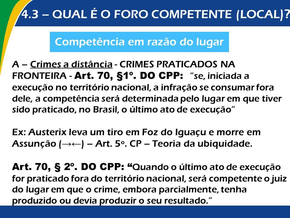 Competência em razão do lugar 4.3 – QUAL É O FORO COMPETENTE (LOCAL )? A – Crimes a distância - CRIMES PRATICADOS NA FRONTEIRA - Art. 70, §1º. DO CPP: