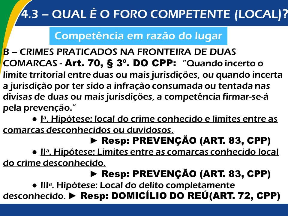 Competência em razão do lugar 4.3 – QUAL É O FORO COMPETENTE (LOCAL )? B – CRIMES PRATICADOS NA FRONTEIRA DE DUAS COMARCAS - Art. 70, § 3º. DO CPP: Qu