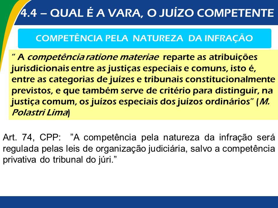 4.4 – QUAL É A VARA, O JUÍZO COMPETENTE COMPETÊNCIA PELA NATUREZA DA INFRAÇÃO A competência ratione materiae reparte as atribuições jurisdicionais ent