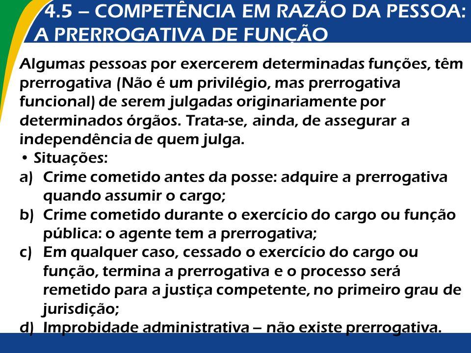 4.5 – COMPETÊNCIA EM RAZÃO DA PESSOA: A PRERROGATIVA DE FUNÇÃO Algumas pessoas por exercerem determinadas funções, têm prerrogativa (Não é um privilég