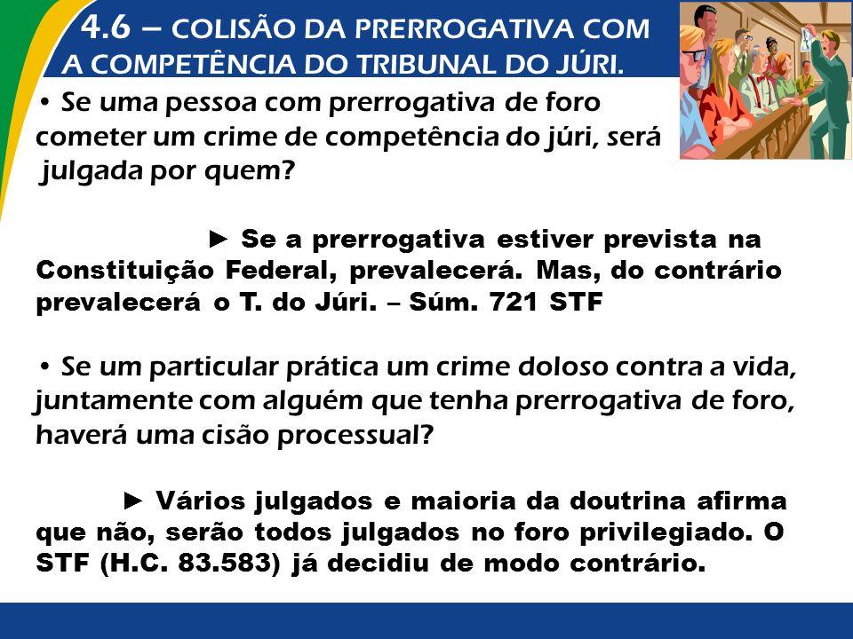 4.6 – COLISÃO DA PRERROGATIVA COM A COMPETÊNCIA DO TRIBUNAL DO JÚRI. Se uma pessoa com prerrogativa de foro cometer um crime de competência do júri, s