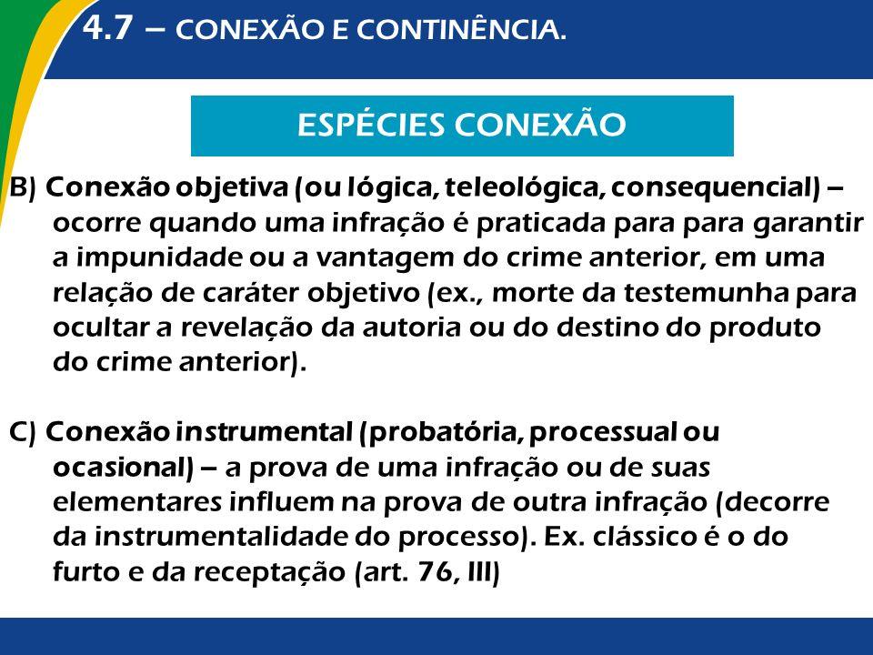 4.7 – CONEXÃO E CONTINÊNCIA. ESPÉCIES CONEXÃO B) Conexão objetiva (ou lógica, teleológica, consequencial) – ocorre quando uma infração é praticada par