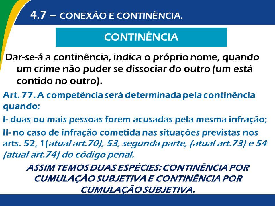 CONTINÊNCIA 4.7 – CONEXÃO E CONTINÊNCIA. Art. 77. A competência será determinada pela continência quando: I- duas ou mais pessoas forem acusadas pela