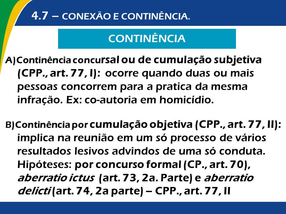 CONTINÊNCIA 4.7 – CONEXÃO E CONTINÊNCIA. A)Continência concu rsal ou de cumulação subjetiva (CPP., art. 77, I): ocorre quando duas ou mais pessoas con