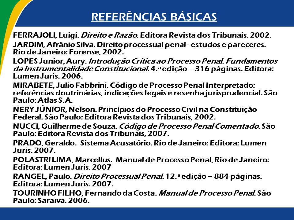 FERRAJOLI, Luigi. Direito e Razão. Editora Revista dos Tribunais. 2002. JARDIM, Afrânio Silva. Direito processual penal - estudos e pareceres. Rio de
