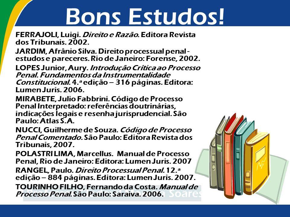 Bons Estudos! Aproveitem bem! Até a próxima aula! Professor Clodovil Moreira Soares FERRAJOLI, Luigi. Direito e Razão. Editora Revista dos Tribunais.