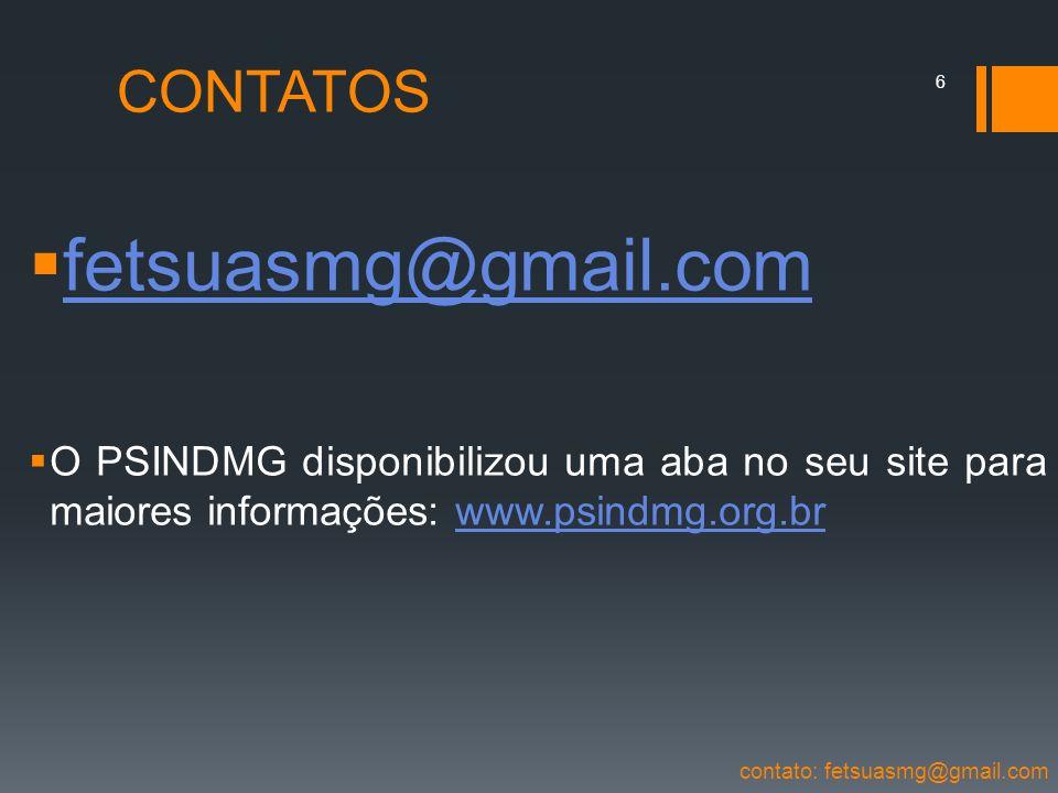CONTATOS fetsuasmg@gmail.com O PSINDMG disponibilizou uma aba no seu site para maiores informações: www.psindmg.org.brwww.psindmg.org.br contato: fets