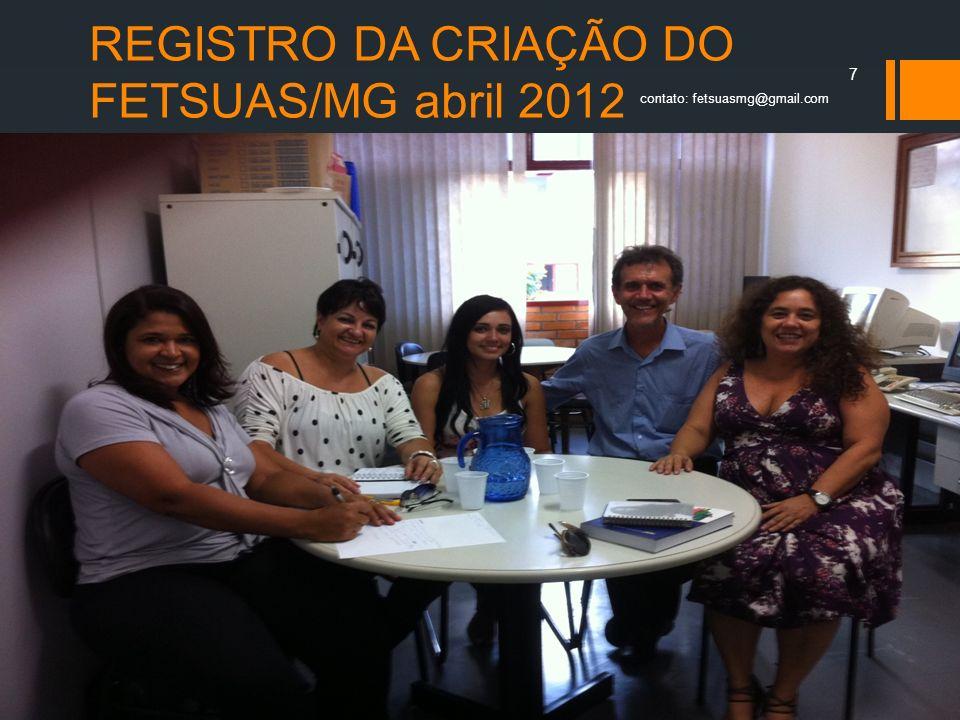 REGISTRO DA CRIAÇÃO DO FETSUAS/MG abril 2012 contato: fetsuasmg@gmail.com 7